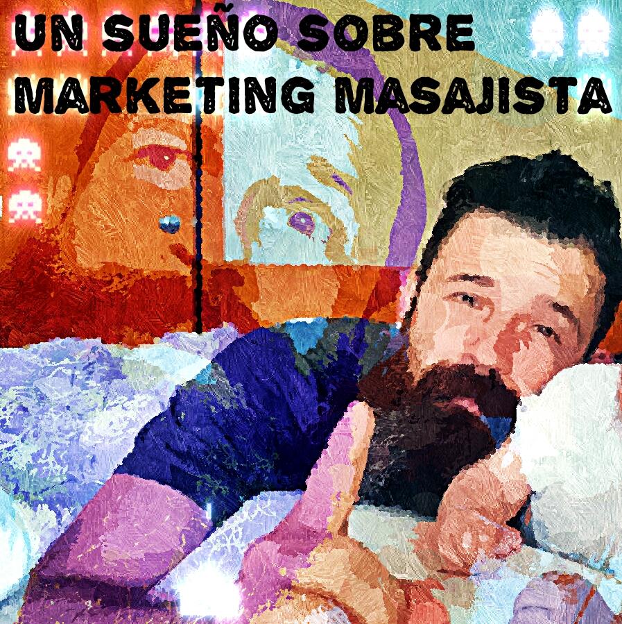 He soñado algo sobre mi marketing para masajistas. Por antonReina